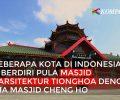 Masjid Cheng Ho Pertama Ada di Indonesia